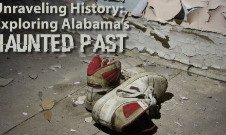 Unraveling History: Exploring Alabama's Haunted Past