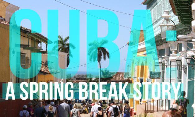 Cuba: A Spring Break Story