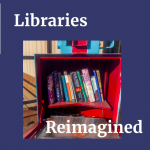 Libraries Reimagined