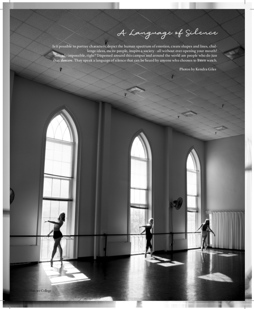 Is it possible to portray characters, depict the human spectrum of emotion, create shapes and lines, challenge ideas, excite people, inspire society - all without ever opening your mouth? Sounds impossible, right? dispersed around this campus and around the world are people who do just that: dancers. They speak a language of silence that can be heard by anyone who chooses to listen watch.